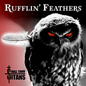 Rufflin' Feathers by Small Town Titans