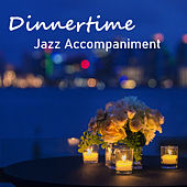 Dinnertime Jazz Accompaniment by Various Artists