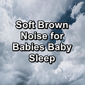 Soft Brown Noise for Babies Baby Sleep by White Noise Babies