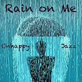 Rain on Me Unhappy Jazz de Various Artists