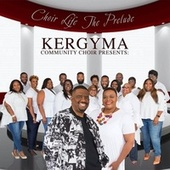 Choir Life the Prelude (Limited Version) by Kergyma Community Choir