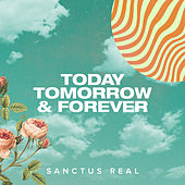 Today Tomorrow & Forever (Radio Edit) by Sanctus Real