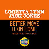 Better Move It On Home (Live On The Ed Sullivan Show, May 30, 1971) by Loretta Lynn