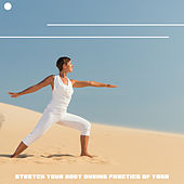 Stretch Your Body during Practice of Yoga by Yoga Music Yoga