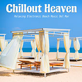 Chillout Heaven (Relaxing Electronic Beach Music Del Mar) by Various Artists