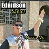 Nossa Mãe by Edmilson Santos