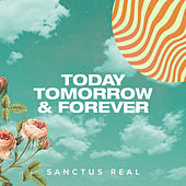 Today, Tomorrow and Forever von Sanctus Real