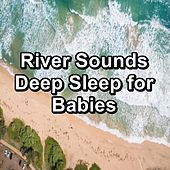 River Sounds Deep Sleep for Babies von Sea Waves Sounds
