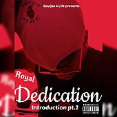 Dedication: Introduction, Pt. 2 by The Royal