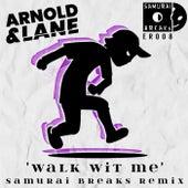 Walk Wit Me (Samurai Breaks Remix) by Arnold