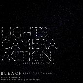 Lights, Camera, Action (All Eyes on Me) [feat. Clifton End] by Bleach