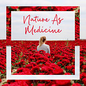 Nature As Medicine: Healing Music with Relaxing Nature Sounds to Reduce Stress and Tension, Deeply Calming and Unwinding by Healing Power Natural Sounds Oasis