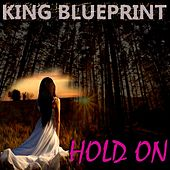 Hold On by King Blueprint