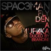 Fly Den a Muf*ka by Spac3man