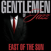 Gentlemen of Jazz - East of the Sun von Various Artists