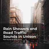 Rain Showers and Road Traffic Sounds in Unison by Rain Sounds and White Noise