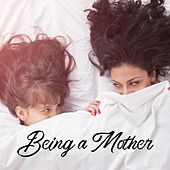 Being a Mother - Relaxing Music for Moments of Rest when Baby is Sleeping by Calming Music Ensemble