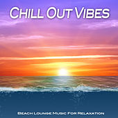 Chill Out Vibes (Beach Lounge Music For Relaxation) by Various Artists