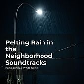 Pelting Rain in the Neighborhood Soundtracks by Rain Sounds and White Noise