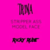 Stripper Ass, Model Face de Ricky Rudie