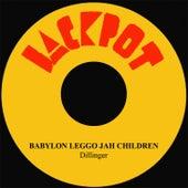 Babylon Leggo Jah Children by Dillinger