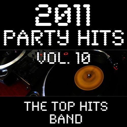 2011 Party Hits Vol. 10 by The Top Hits Band