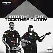 Into the Light by Together Mutiny