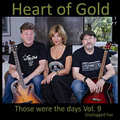 Those Were the Days Vol. 9 (Unplugged Live) by Heart Of Gold