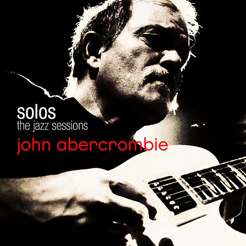 John Abercrombie- SOLOS: The Jazz Sessions by John Abercrombie