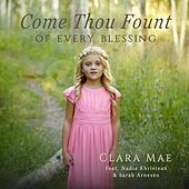 Come Thou Fount of Every Blessing (feat. Nadia Khristean & Sarah Arnesen) by Clara Mae