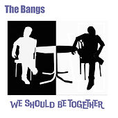 We Should Be Together von Bangs