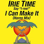 I Can Make It (Horns Mix) by Irie Time