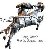 Greg Ward's Phonic Juggernaut by Greg Ward