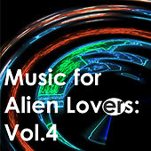 Music for Alien Lovers: Vol.4 de Various Artists
