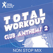 Total Workout : Club Anthems 2 Ideal for running, cardio machines, aerobics classes 32 count, treadmill, elliptical machines, power walking, cross trainer, gym cycle and gym workouts by Various Artists