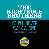 You'll Never Walk Alone (Live On The Ed Sullivan Show, November 7, 1965) by The Righteous Brothers