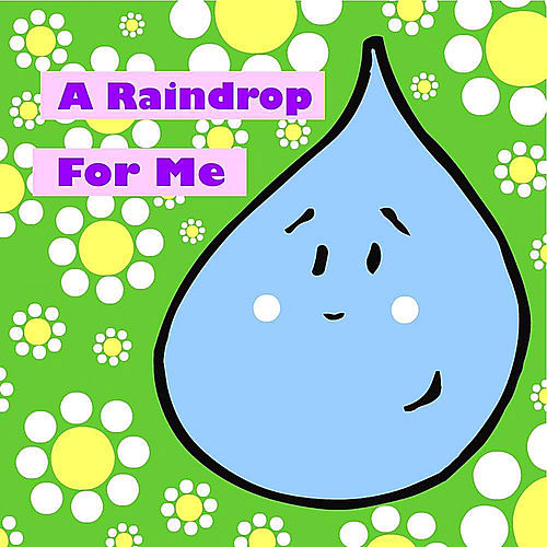 A Raindrop for Me by Steve Weeks