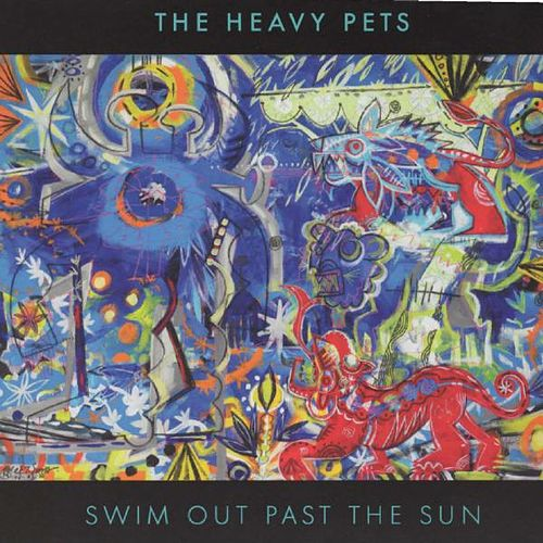 Swim Out Past The Sun by The Heavy Pets