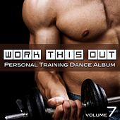Work This Out - Personal Training Dance Album, Vol. 7 by Various Artists