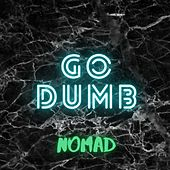 Go Dumb by Nomad