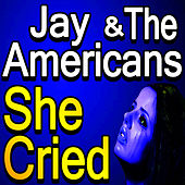 She Cried by Jay & The Americans