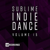 Sublime Indie Dance, Vol. 15 by Various Artists