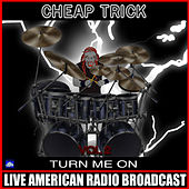 Turn Me On Vol 2 (Live) by Cheap Trick