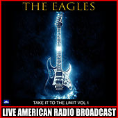 Take it to the Limit Vol. 1 (Live) by Eagles