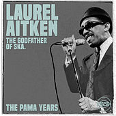 The Pama Years: Laurel Aitken, The Godfather of Ska by Laurel Aitken