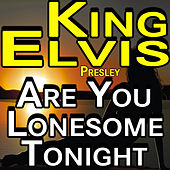 King Elvis - Are You Lonesome Tonight by Elvis Presley