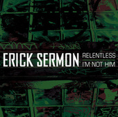 Relentless/i'm Not Him (explicit Version) by Erick Sermon