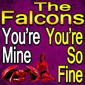 You're Mine, You're So Fine de The Falcons