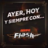 AYER, HOY Y SIEMPRE CON… GRUPO FLASH by Grupo Flash