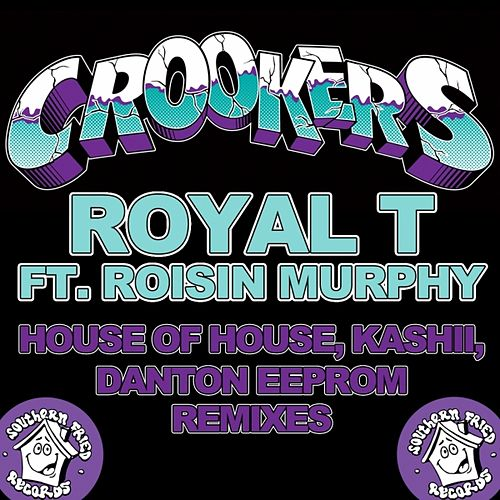 Royal T (House of House, Kashii, Danton Eeprom Remixes) by Crookers